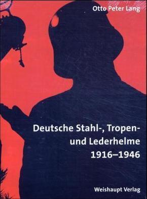 Deutsche Stahl-, Tropen- und Lederhelme 1916-1946
