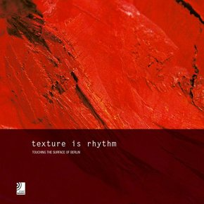 Texture is Rhythm - Touching The Surface of Berlin