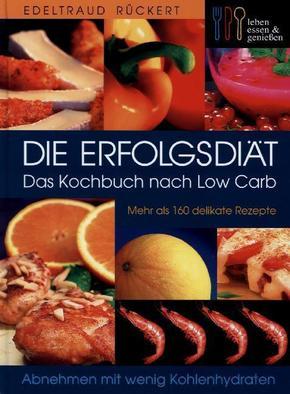 Die Erfolgsdiät - Das Kochbuch nach Low Carb