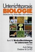 Unterrichtspraxis Biologie: Wechselbeziehungen im Lebensraum See; Bd.18