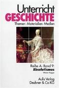 Unterricht Geschichte: Absolutismus; Reihe A; Bd.9