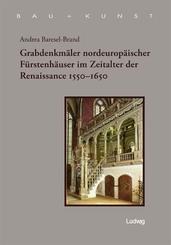Grabdenkmäler nordeuropäischer Fürstenhäuser im Zeitalter der Renaissance 1550-1650