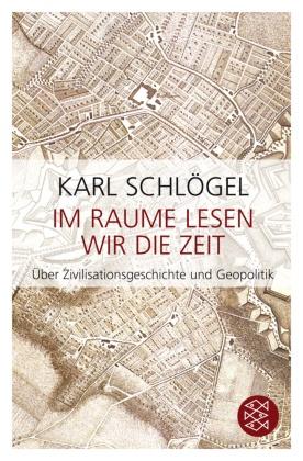 Im Raume lesen wir die Zeit - Über Zivilisationsgeschichte und Geopolitik