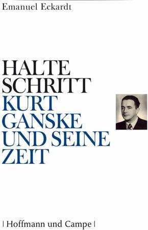Halte Schritt - Kurt Ganske und seine Zeit