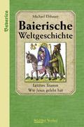 Baierische Weltgeschichte. Letztes Trumm