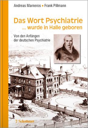 Das Wort Psychiatrie . . . wurde in Halle geboren