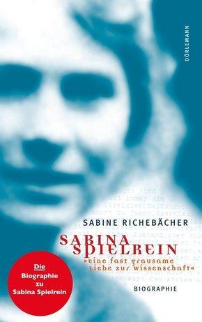 Sabina Spielrein - 'Eine fast grausame Liebe zur Wissenschaft'