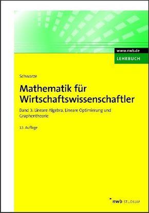 Mathematik für Wirtschaftswissenschaftler: Lineare Algebra, Lineare Optimierung und Graphentheorie; Bd.3