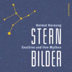 Sternbilder - Gestirne und ihre Mythen