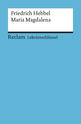 Lektüreschlüssel Friedrich Hebbel 'Maria Magdalena'