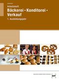 Arbeitsheft Bäckerei-Konditorei-Verkauf in Lernfeldern, 1. Ausbildungsjahr