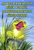 Der Kleine Frosch will Sänger werden - Sarkici Olmak Isteyen Kücük Kurbaga