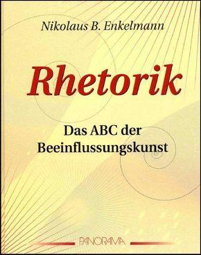 Rhetorik - Das ABC der Beeinflussungskunst
