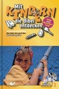 Mit Kindern die Bibel entdecken: Schwerpunktthema 'Das Leben Jesu nach dem Markus-Evangelium', m. CD-ROM; Bd.1