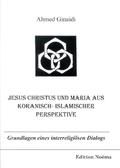 Jesus Christus und Maria aus koranisch-islamischer Perspektive