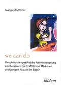 """""""We Can Do""""- Geschlechtsspezifische Raumaneignung am Beispiel von Graffiti von Mädchen und jungen Frauen in Berlin"""