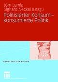 Politisierter Konsum - konsumierte Politik
