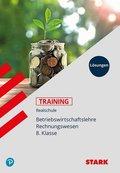 Training Betriebswirtschaftslehre / Rechnungswesen Realschule: Betriebswirtschaftslehre / Rechnungswesen 8. Klasse Lösungen