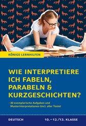 Wie interpretiere ich Fabeln, Parabeln und Kurzgeschichten? Aufgaben und Musterinterpretationen