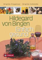 Hildegard von Bingen: Einfach gesund