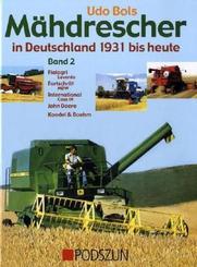 Mähdrescher in Deutschland 1931 bis heute: Fiatagri (Laverda), Fortschritt (MDW), International (Case IH), John Deere, Ködel & Böhm; Bd.2