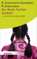 Das Brave-Tochter-Syndrom . . . und wie frau sich davon befreit