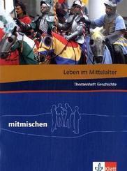 Mitmischen Themenheft Geschichte: Leben im Mittelalter