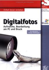Digitalfotos - Aufnahme, Bearbeitung und Druck