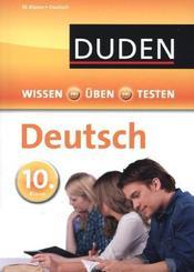 Duden Wissen - Üben - Testen: Deutsch 10. Klasse