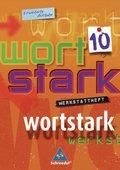 Wortstark, Erweiterte Ausgabe: 10. Klasse, Werkstattheft