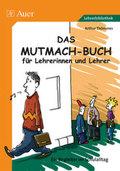 Das Mutmach-Buch für Lehrerinnen und Lehrer