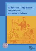 Moderieren - Projektieren - Präsentieren: Methoden trainieren, m. CD-ROM
