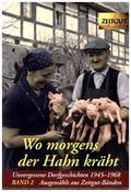 Wo morgens der Hahn kräht: 30 Unvergessene Dorfgeschichten 1945-1968; Bd.2