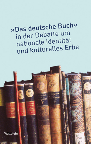 Das 'deutsche Buch' in der Debatte um nationale Identität und kulturelles Erbe