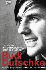 Wir hatten ein barbarisches, schönes Leben. Rudi Dutschke