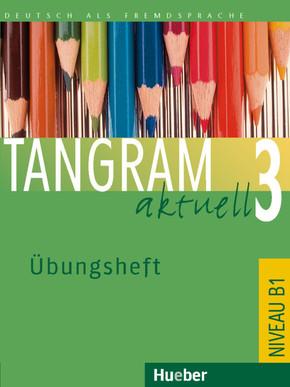 Tangram aktuell: Übungsheft; Bd.3