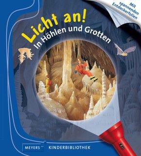 Licht an!: In Höhlen und Grotten - Meyers Kinderbibliothek