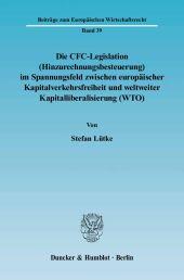 Die CFC-Legislation (Hinzurechnungsbesteuerung) im Spannungsfeld zwischen europäischer Kapitalverkehrsfreiheit und weltw