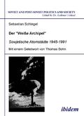 """Der """"Weiße Archipel"""" - Sowjetische Atomstädte 1945-1991"""