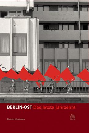 Berlin-Ost. Das letzte Jahrzehnt