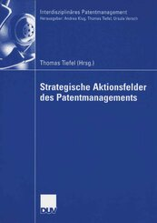 Strategische Aktionsfelder des Patentmanagements; Band 4. Teilband 1