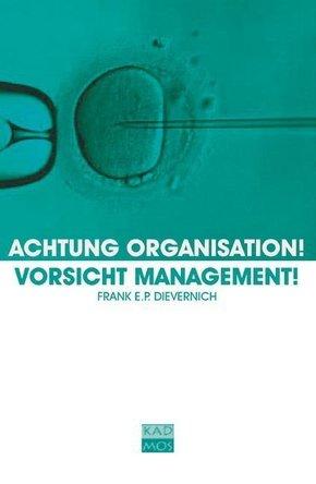 Achtung Organisation! Vorsicht Management!