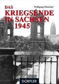 Das Kriegsende in Sachsen 1945