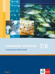 Lambacher-Schweizer, Ausgabe Bayern: Lambacher Schweizer Mathematik Grundwissen 7/8. Ausgabe Bayern