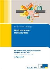 Bankkaufmann/Bankkauffrau, Prüfungstrainer Abschlussprüfung Bankwirtschaft, 2 Bde. - Tl.1