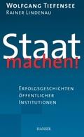 Staat machen! - Erfolgsgeschichten öffentlicher Institutionen (Ebook nicht enthalten)