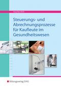 Steuerungs- und Abrechnungsprozesse für Kaufleute in Gesundheitsunternehmen
