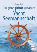 Das große Pietsch-Handbuch Yacht-Seemannschaft