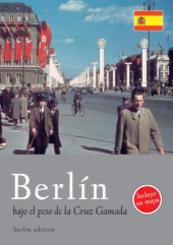 Berlin bajo el peso de la Cruz Gamada - Berlin unterm Hakenkreuz, spanische Ausgabe