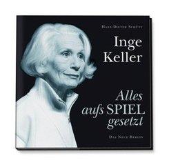 Inge Keller, Alles aufs Spiel gesetzt